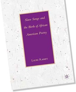 Image of Ramey's Slave Songs and the Birth of African American Poetry