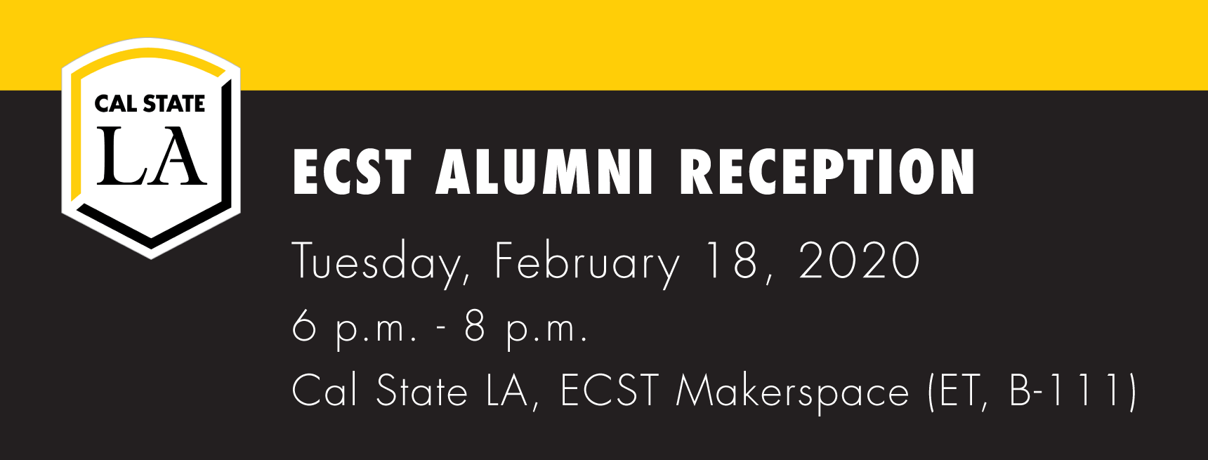 Black and gold ECST Alumni Reception banner. Text: ECST Alumni Reception, Tuesday, February 18, 2020, 6-8 p.m., Cal State LA, ECST Makerspace Lab (E&T B-111)