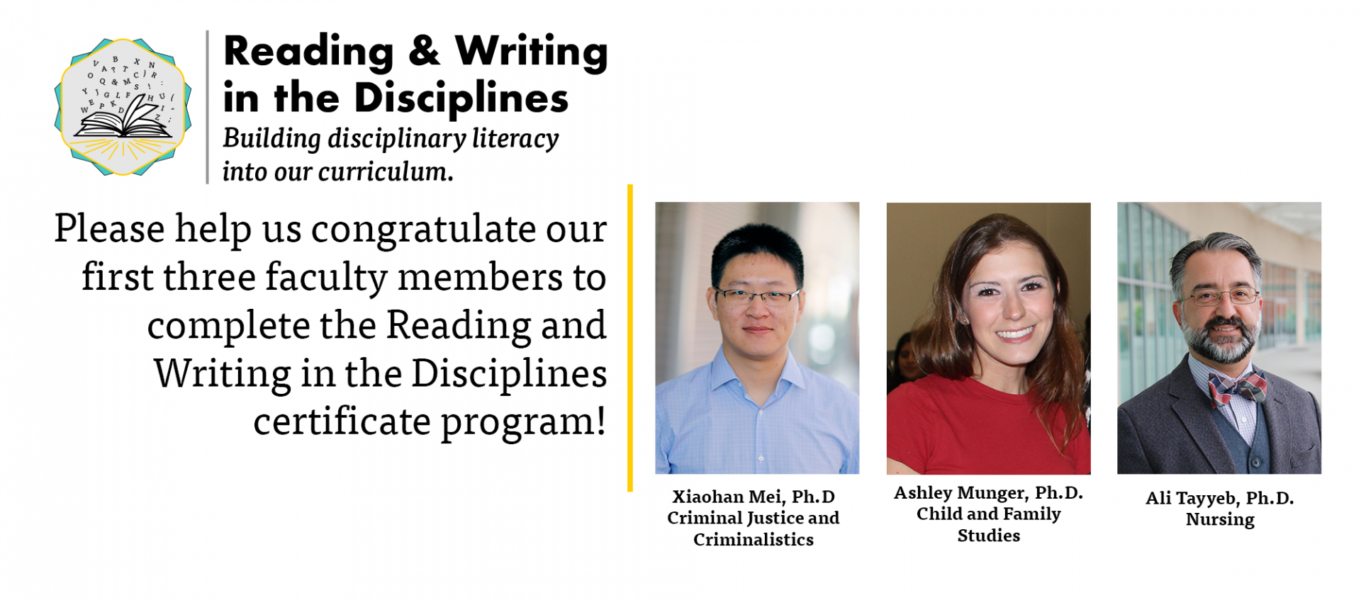 First three faculty to complete Reading and Writing in the Disciplines Xiaohan Me, Ashley Munger, and Ali Tayyeb