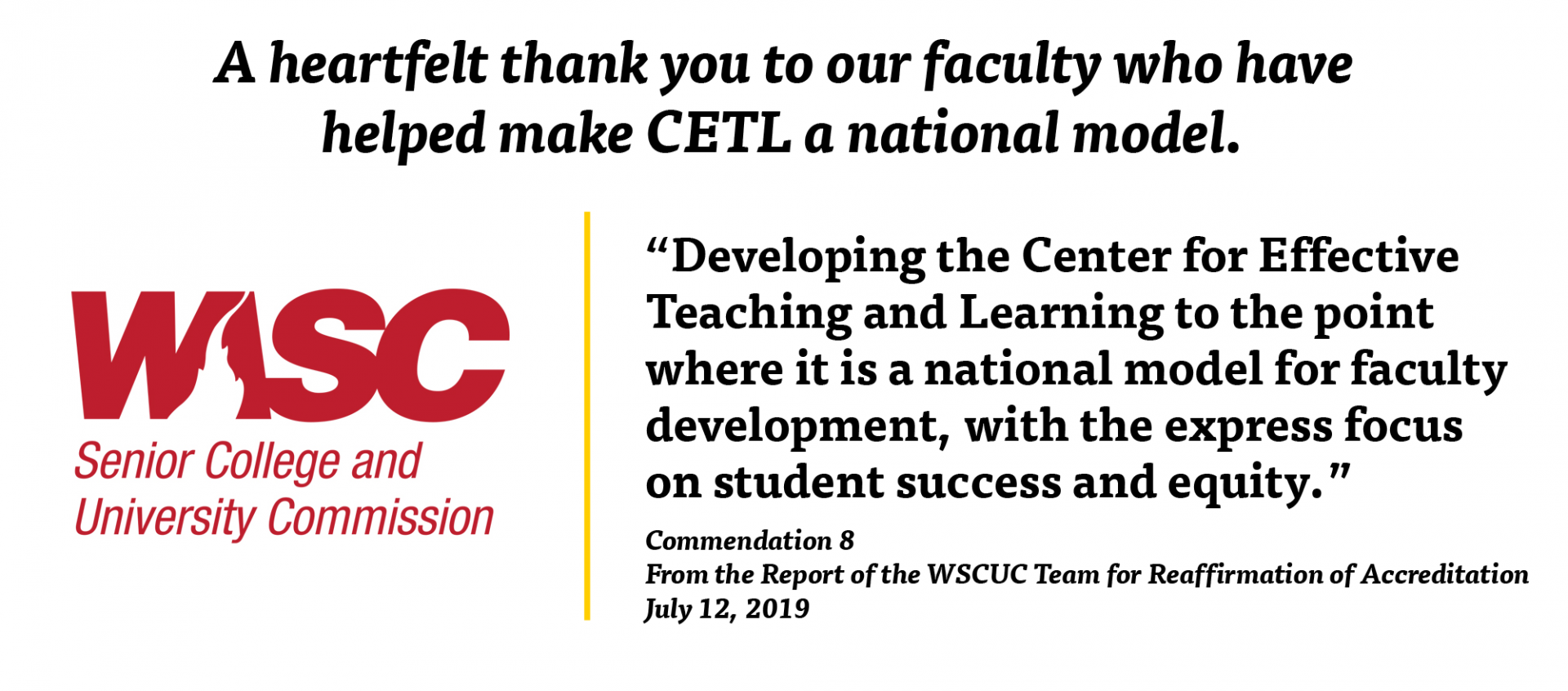 WASC Senior College and University Commission Commendation 8 recognizing CETL as a national model.