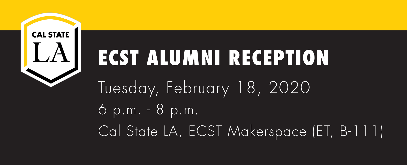 ECST Alumni Reception 2020. Tuesday, Feb 18, 6 to 8pm at Cal State LA ECST Makerspace.
