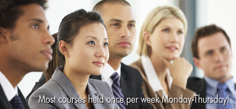 Most courses held once per week Monday-Thursday!