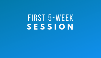 First 5-Week Session, May 28 - July 1