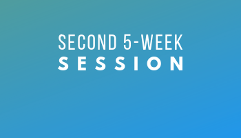 Second 5-Week Session, July 8 - August 10