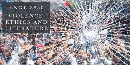 ENGL 3850 Violence, Ethics, and Literature (3) (cl)