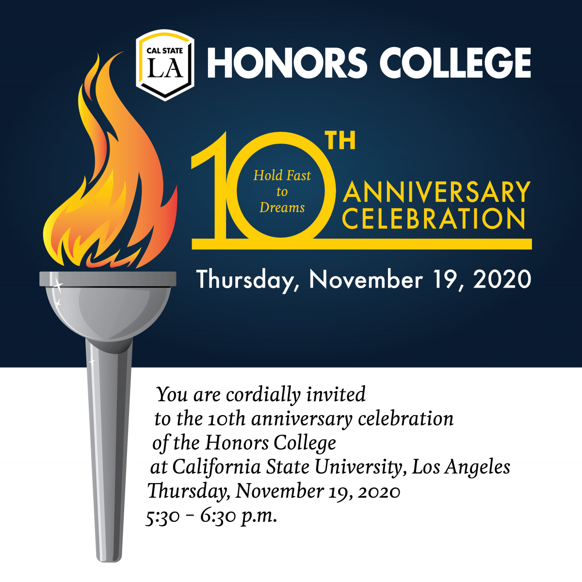 Invitation image with a blue and white background and the image of a torch. The copy on the graphic reads: Cal State LA Honors College 10th Anniversary Celebration, Thursday, November 19, 2020. You Are cordially invited to the 10th anniversary celebration of the Honors College at California State University, Los Angeles. Thursday, November 19, 2020. 5:30 - 6:30 p.m.
