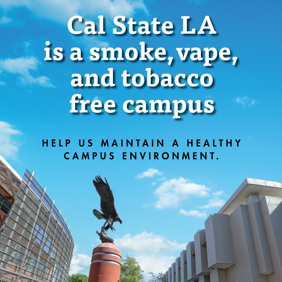 Cal State LA is a smoke, vape, and tobacco free campus. Help us maintain a healthy campus environment.