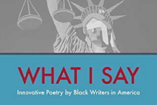 What I say: Innovative Poetry by Black Writers in America