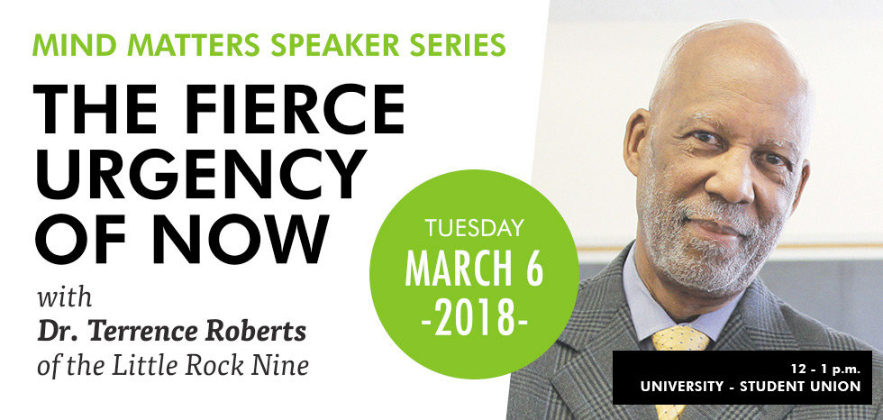 The Fierce Urgency of Now with Dr. Terrence Roberts | March 6, 2018 | 12 - 1:00 p.m. | University - Student Union