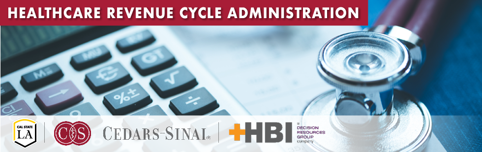 Healthcare Revenue Cycle Administration (in collaboration with Cedars-Sinai and Healthcare Business Insights (HBI)