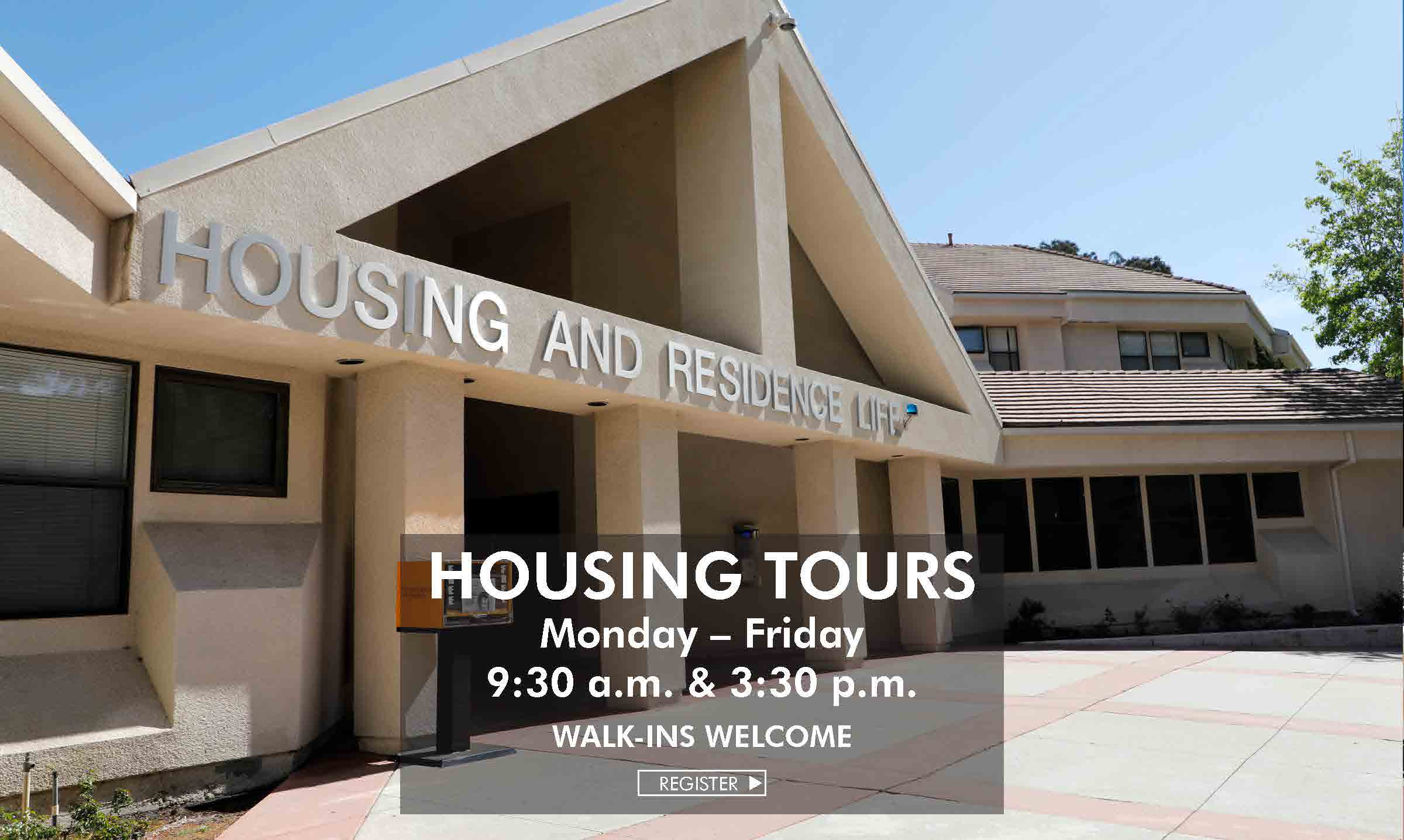 Picture of the Housing Office. Text in box reads: Housing Tours, Monday–Friday, 9:30am & 3:30pm Walk-ins Welcome. Register