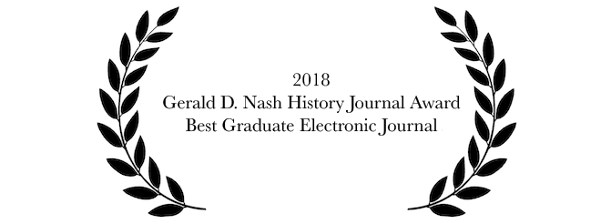 Winner of the 2018 Gerald D. Nash History Journal Award for Best Graduate Electronic Journal