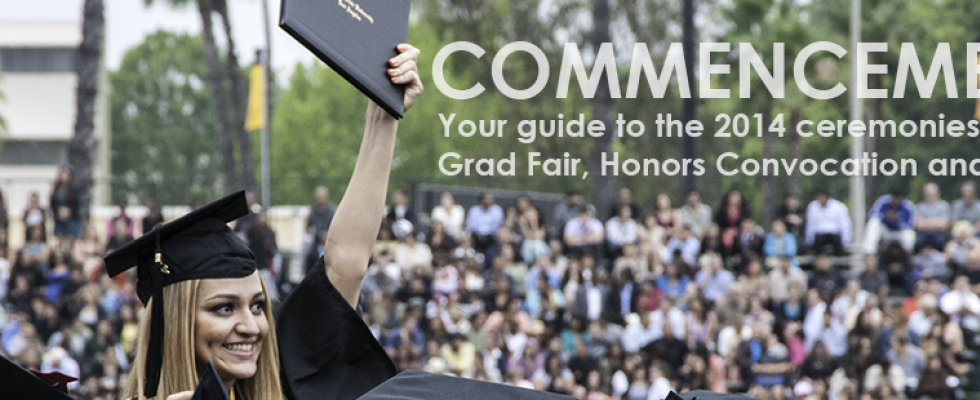 COMMENCEMENT - Your guide to the 2014 ceremonies, Grad Fair, Honors Convocation and more!