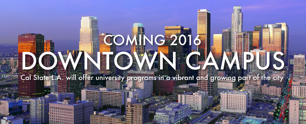 Cal State L.A. will offer university programs in a vibrant and growing part of the city