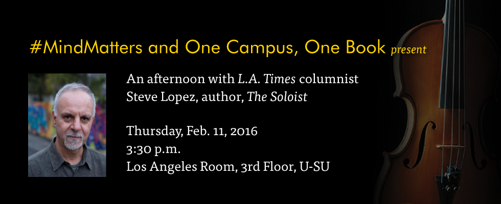 Mind Matters and One Campus One Book presents an afternoon with Steve Lopez, author, The Soloist