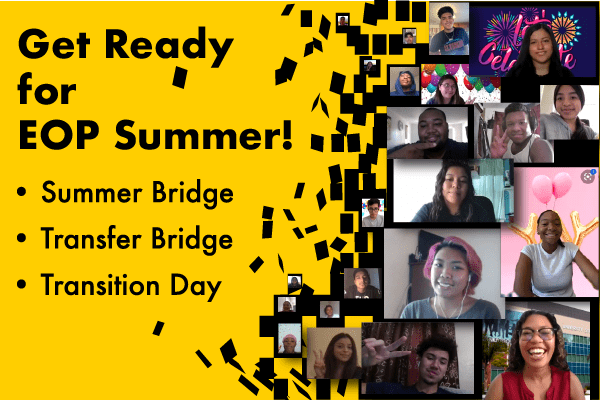 Get Ready for EOP Summer! Summer Bridge, Transfer Bridge, Transition Day. Collage of students in virtual meetings.