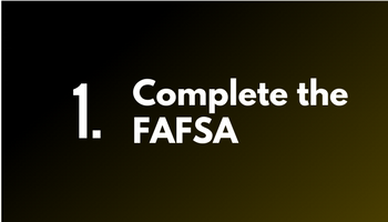 Step 1. Complete the Fafsa