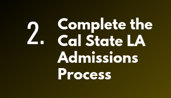 Step 2: Complete the Cal State LA Admissions Process