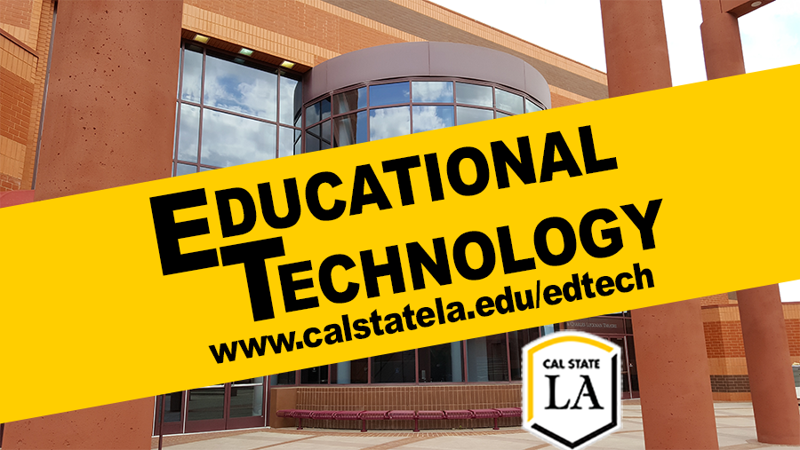Educational Technology at Cal State LA. We have two MA options and two Certificates
