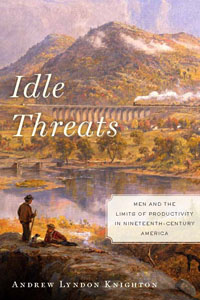 •  Idle Threats: Men and the Limits of Productivity in Nineteenth-Century America                          New York University Press, America and the Long Nineteenth Century series, 2012. Idle Threats: Men and the LImits of Productivity in Nineteenth-Century America