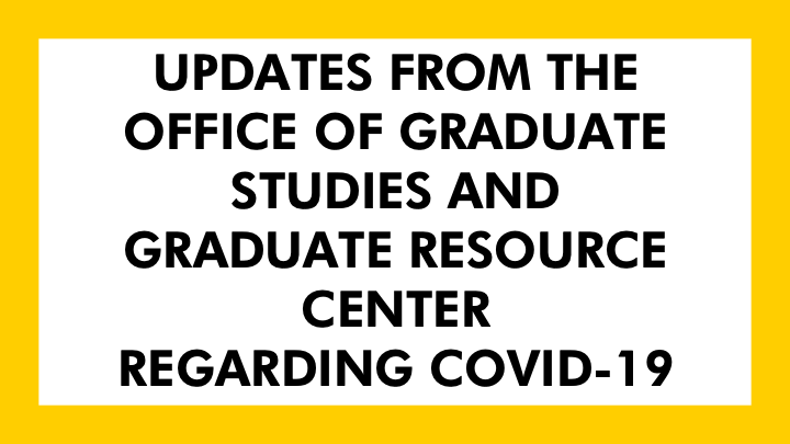 Updates from the Office of Graduate Studies and Graduate Resource Center Regarding COVID-19