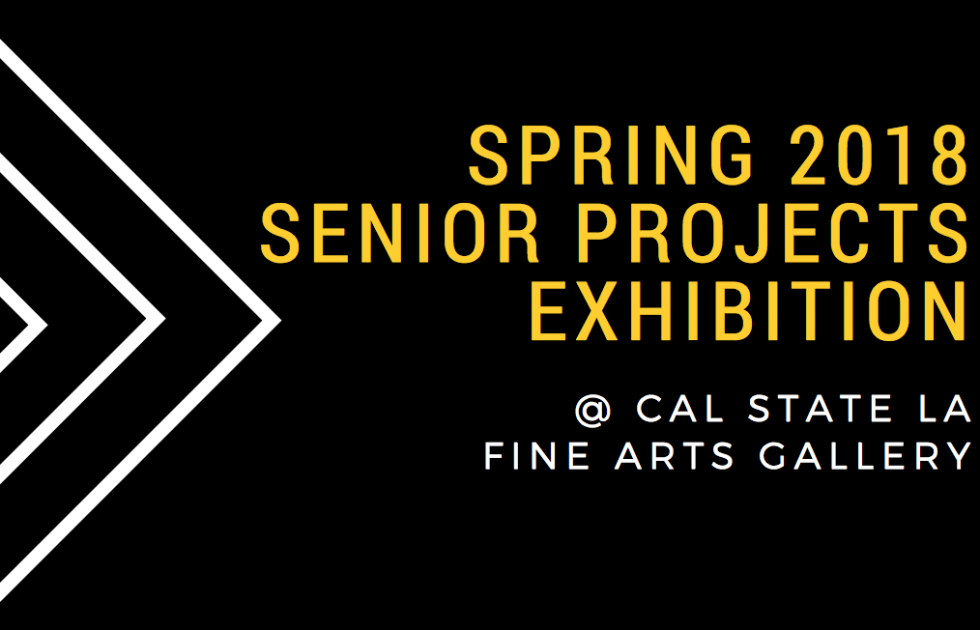Cal State LA Fine Arts Gallery Spring 2018 Senior Projects Exhibtion